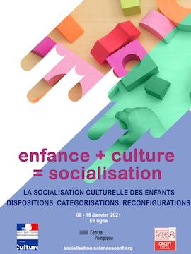 """Colloque international """"Enfance + culture = socialisation. La socialisation culturelle des enfants : dispositions, catégorisations, reconfigurations"""""""