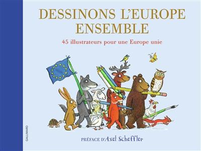 Dessinons l'Europe ensemble.45 illustrateurs pour une Europe unie