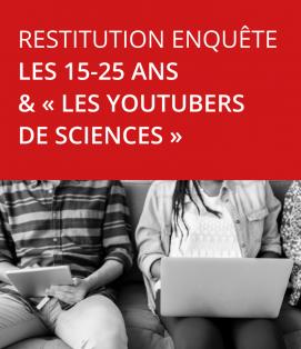 Restitution de l'enquête « Les 15-25 ans & les YouTubers de sciences »