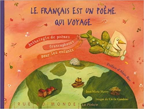Le français est un poème qui voyage : anthologie de poèmes francophones pour les enfants, Henry, Jean-Marie, ill. Cécile Gambini. Paris, Rue du monde, 2006.