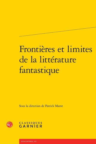 Frontières et limites de la littérature fantastique, sous la direction de Patrick Marot, Classiques Garnier, Paris, 2020.
