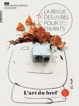 La Revue des livres pour enfants n°317 -  L'art du bref