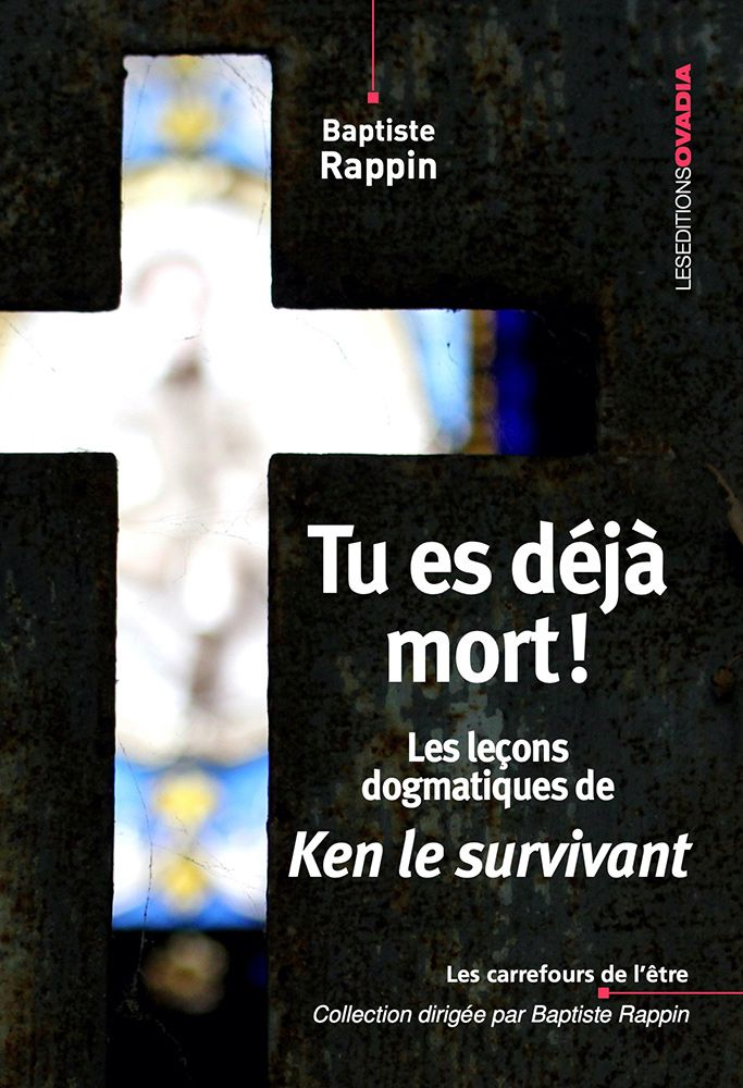 Tu es déjà mort ! : Les leçons dogmatiques de Ken le survivant, Baptiste Rappin, Editions Ovadia, 2019