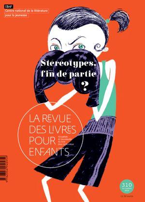 La Revue des livres pour enfants n°310 - Stéréotypes, fin de partie ?