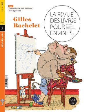 La Revue des livres pour enfants n° 301 - Gilles Bachelet