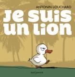 Antonin Louchard, Je suis un lion. Paris : Seuil jeunesse, 2015.