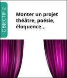 Monter un projet théâtre, poésie, éloquence…
